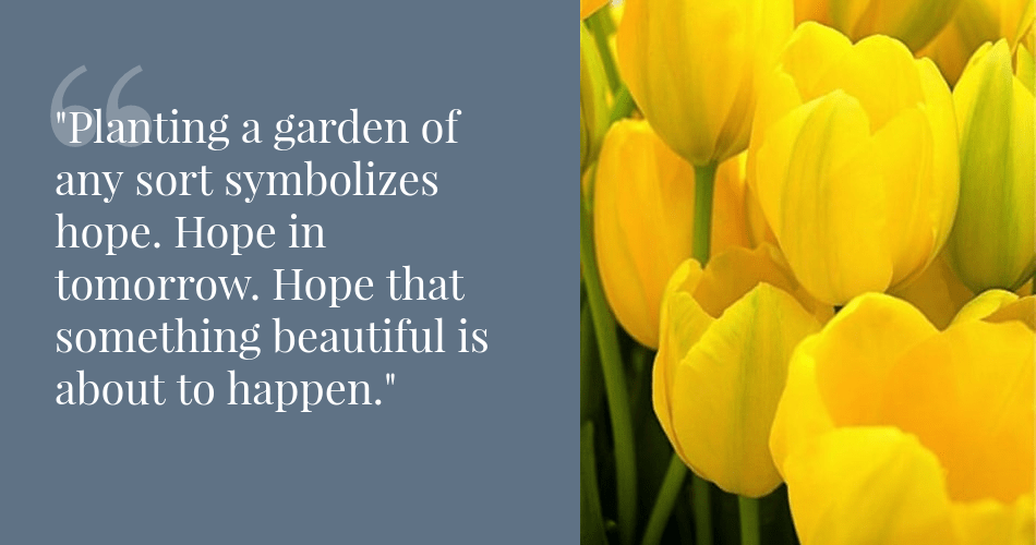 Planting a garden of any sort symbolizes hope. Hope in tomorrow ...