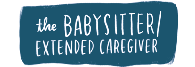 The babysitter / extended caregiver
